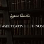 4 lezione corso ipnosi non verbale – le aspettative e l'ipnosi